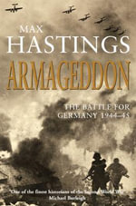 Armageddon : The Battle for Germany 1944-45 - Sir Max Hastings
