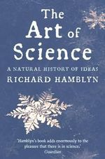 The Art of Science : A Natural History of Ideas - Richard Hamblyn