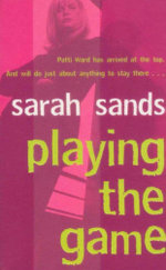 Playing the Game : Patti Ward Has Arrived at the Top. And Will Do Just About Anything To Stay There... - Sarah Sands