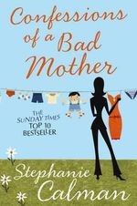 Confessions of a Bad Mother : In the Aisle by the Chill Cabinet No-one Can Hear You Scream - Stephanie Calman