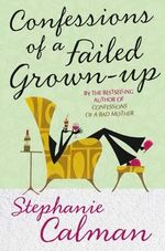 Confessions of a Failed Grown-up : Bad Motherhood and Beyond - Stephanie Calman