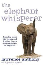The Elephant Whisperer : Learning About Life, Loyalty and Freedom From a Remarkable Herd of Elephants - Lawrence Anthony