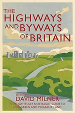 The Highways and Byways of Britain - David Milner