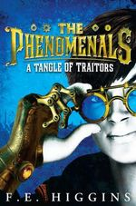 The Phenomenals : A Tangle of Traitors - F. E. Higgins