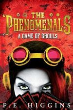 The Phenomenals : A Game of Ghouls - F. E. Higgins