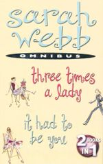Three Times A Lady / It Had To Be You : 2 Books In 1 - Sarah Webb