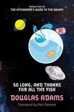 So Long, and Thanks for All the Fish - Douglas Adams