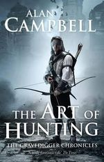 The Art of Hunting : The Gravedigger Chronicles : Book 2 - Alan Campbell