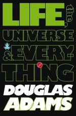 The Hitchhiker's Guide to the Galaxy : Life, the Universe and Everything - Douglas Adams