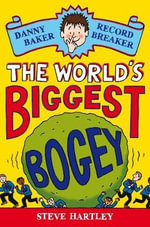 Danny Baker Record Breaker 1 : The World's Biggest Bogey :  World's Biggest Bogey, The (1) - Steve Hartley