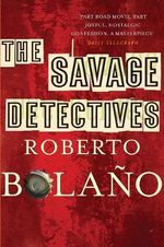 The Savage Detectives - Roberto Bolano