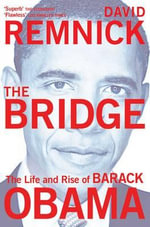 The Bridge : The Life and Rise of Barack Obama - David Remnick