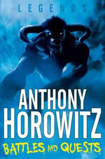 Battles and Quests : Legends Series - Anthony Horowitz