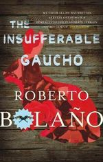 The Insufferable Gaucho - Roberto Bolano