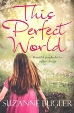 This Perfect World : Beautiful people do the ugliest things - Suzanne Bugler