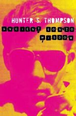 Ancient Gonzo Wisdom - Hunter S. Thompson