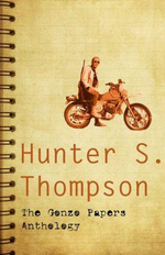 The Gonzo Papers Anthology :  A Strange and Terrible Saga - Hunter S. Thompson
