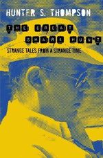 The Great Shark Hunt : Strange Tales from a Strange Time - Hunter S. Thompson