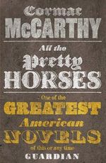 All the Pretty Horses : The Border Trilogy 1 : The Border Trilogy : Volume 1 - Cormac McCarthy