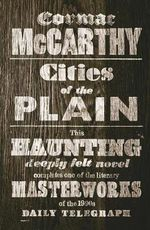 Cities of the Plain  : The Border Trilogy 3 : Border Trilogy - Cormac McCarthy