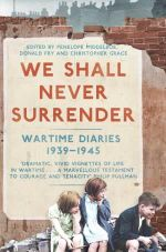 We Shall Never Surrender : Wartime Diaries 1939 - 1945 - Penelope Middelboe