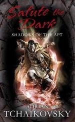 Salute the Dark : Book 4 - Adrian Tchaikovsky