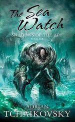 The Sea Watch : Book 6 - Adrian Tchaikovsky