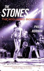 The Stones : The Acclaimed Biography - Philip Norman
