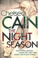 The Night Season : Don't turn around there isn't any time - there's no place to run! - Chelsea Cain