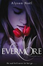 The Immortals 1 : Evermore - Alyson Noel