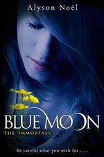 The Immortals 2 : Blue Moon  - Alyson Noel