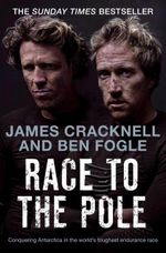 Race to the Pole : Conquering Antarctica in the World's Toughest Endurance Race - Ben Fogle