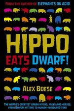 Hippo Eats Dwarf : A History of Media-Driven Panics and Hoaxes - Alex Boese