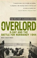 Overlord : D-Day and the Battle for Normandy 1944 - Sir Max Hastings