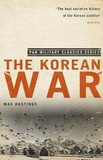 The Korean War - Sir Max Hastings