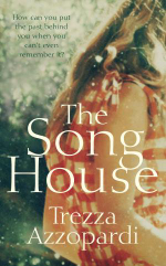 The Song House : How Can You Put The Past Behind You When You Can't Even Remember It? - Trezza Azzopardi