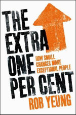The Extra One Per Cent : How Small Changes Make Exceptional People - Rob Yeung