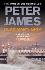 Dead Man's Grip : Detective Superintendent Roy Grace : Book 7 - Peter James