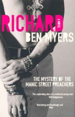 Richard  : The Mystery of the Manic Street Preachers - Ben Myers