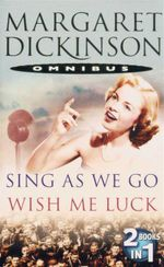 Sing As We Go / Wish Me Luck : 2 Books in 1 - Margaret Dickinson
