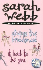 Always the Bridesmaid | It Had To Be You : 2 Books In 1 - Sarah Webb
