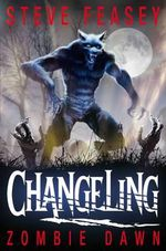 Changeling : Zombie Dawn : Changeling series : Book 5 - Steve Feasey