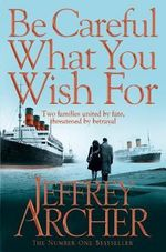 Be Careful What You Wish for : The Clifton Chronicles - Jeffrey Archer