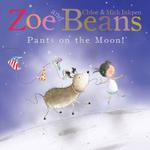 Zoe and Beans : Pants on the Moon! - Chloe Inkpen