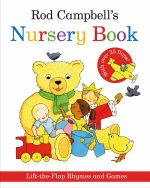 Rod Campbell's Nursery Book : Lift-the-Flap Rhymes and Games - Rod Campbell