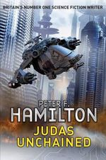 Judas Unchained : The Commonwealth Saga : Book 2 - Peter F. Hamilton