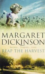 Reap The Harvest : Secrets...Tragedy...Love - Margaret Dickinson