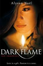 The Immortals 4 : Dark Flame : Immortals Ser. - Alyson Noel