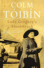 Lady Gregory's Toothbrush - Colm Toibin