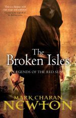 The Broken Isles : Legends of the Red Sun: Book 4 - Mark Charan Newton